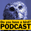 Do you have a bird? - Podcast