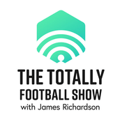 Podcast The Totally Football Show with James Richardson