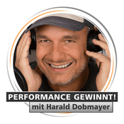Podcast PERFORMANCE GEWINNT! mit Harald Dobmayer