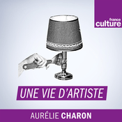 Podcast Une Vie d'artiste - France Culture