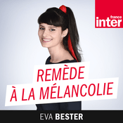 Podcast Remède à la melancolie - France Inter