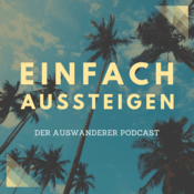 EINFACH AUSSTEIGEN – Der Auswanderer Podcast