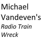 Podcast Michael Vandeven's Radio Trainwreck
