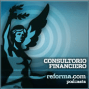 Podcast reforma.com - Consultorio Financiero