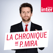 Podcast La chronique de Pablo Mira - France Inter