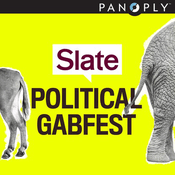 Podcast Slate's Political Gabfest
