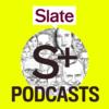 Slate Plus Podcasts