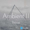 CALM RADIO - Ambient II - Things