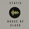 Static: House of Slack