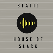 Radio Static: House of Slack