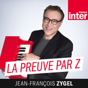 Podcast France Inter - La Preuve Par Z