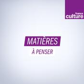 Podcast Matières à penser - France Culture