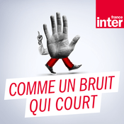 Podcast France Inter - Comme un bruit qui court