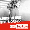 Christin und ihre Mörder | Serienstoff | rbbKultur